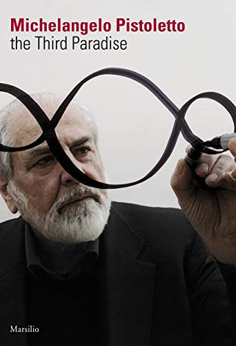 Michelangelo Pistoletto: The Third Paradise Format: Hardcover: PISTOLETTO, MICHELANGELO