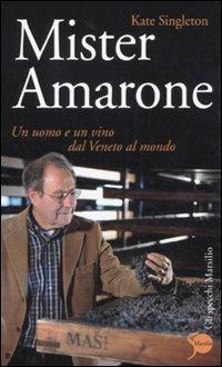 9788831709026: Mister Amarone. Un uomo e un vino dal Veneto al mondo