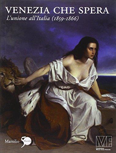 9788831709538: Venezia che spera. L'unione all'Italia (1859-1866). Ediz. illustrata (Cataloghi)