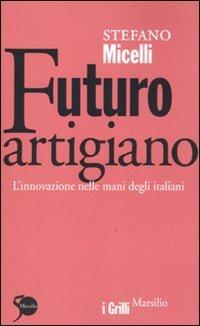 9788831709606: Futuro artigiano. L'innovazione nelle mani degli italiani