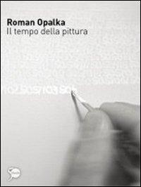 9788831710251: Roman Opalka. Il tempo della pittura