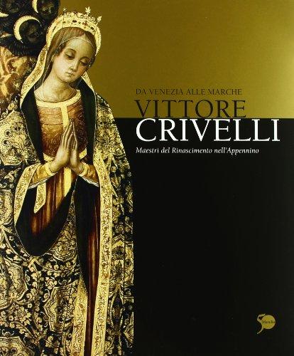 Vittore Crivelli da Venezia alle Marche. Maestri del Rinascimento nell'appennino.: Catalogo ...