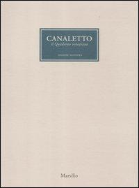 9788831713009: Canaletto. Il quaderno veneziano. Catalogo della mostra (Venezia, 1 aprile-1 luglio 2012). Ediz. illustrata (Cataloghi)