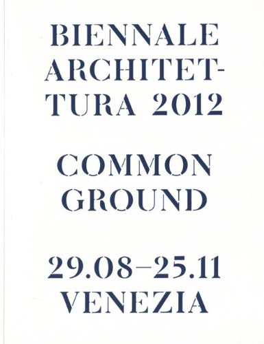 9788831713641: La Biennale di Venezia. 13ª Mostra internazionale di Architettura. Common Ground. Catalogo della mostra (Venezia, 2012)
