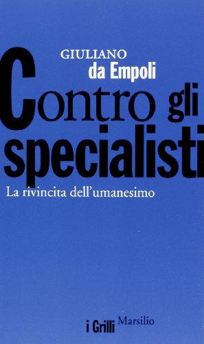 Contro gli specialisti. La rivincita dell'umanesimo: Giuliano Da Empoli