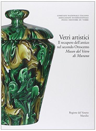 9788831715577: Vetri artistici. Il recupero dell'antico nel secondo Ottocento. Museo del Vetro di Murano