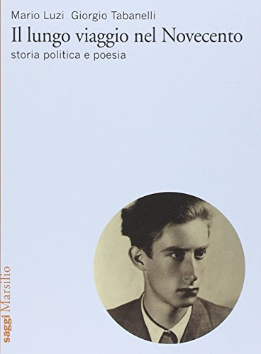 9788831718462: Il lungo viaggio nel Novecento. Storia, politica e poesia