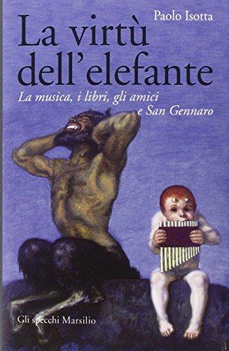 9788831719391: La virtù dell'elefante. La musica, i libri, gli amici e San Gennaro