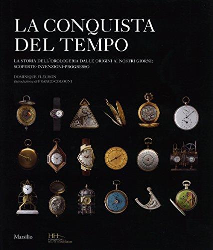 9788831720144: La conquista del tempo. La storia dell'orologeria dalle origini ai nostri giorni: scoperte-invenzioni-progresso
