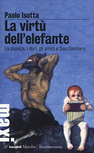 9788831722544: La virtù dell'elefante. La musica, i libri, gli amici e San Gennaro