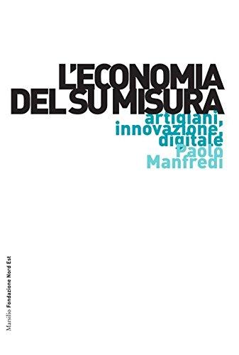 9788831725774: L'economia del su misura. Artigiani, innovazione, digitale (Ricerche)