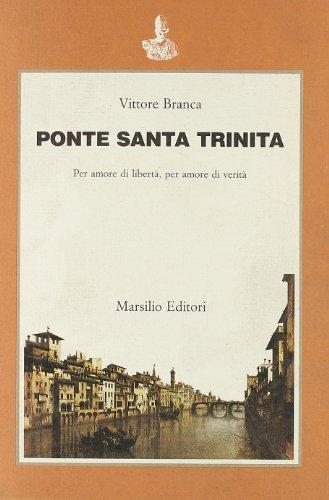9788831750059: Ponte Santa Trinita. Per amore di libertà, per amore di verità (Saggi. Critica)