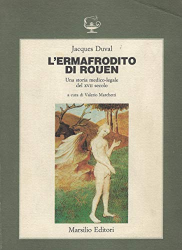 9788831750608: L'ermafrodito di Rouen. Una storia medico-legale del XVII secolo (Saggi. Il corpo e l'anima)