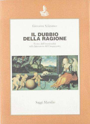 Il dubbio della ragione. Forme dell'irrazionalità nella letteratura del Cinquecento.: ...