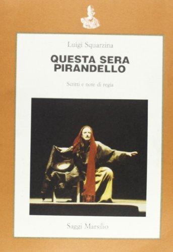 Questa sera Pirandello. Scritti e note di regia.: Squarzina,Luigi.