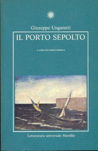 Il porto sepolto (Letteratura universale Marsilio) (Italian: Giuseppe Ungaretti
