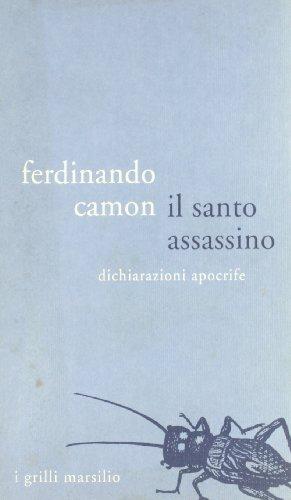 Il santo assassino. Dichiarazioni apocrife.: Camon,Ferdinando.