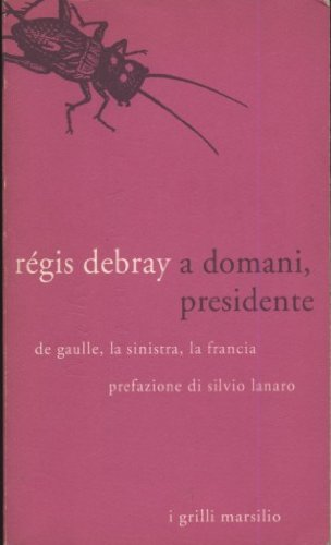 A domani, presidente.: Debray,Régis.