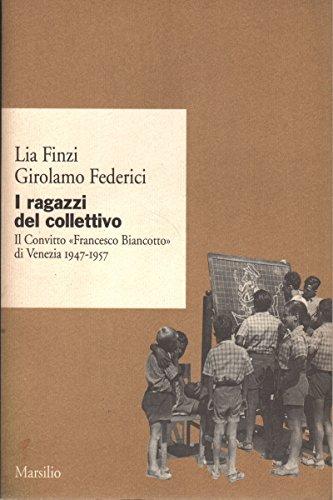 9788831757980: I ragazzi del collettivo. Il convitto «Francesco Biancotto» di Venezia 1947-1957