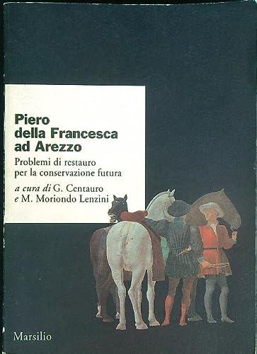 Piero della Francesca ad Arezzo. Problemi di: Atti del Convegno