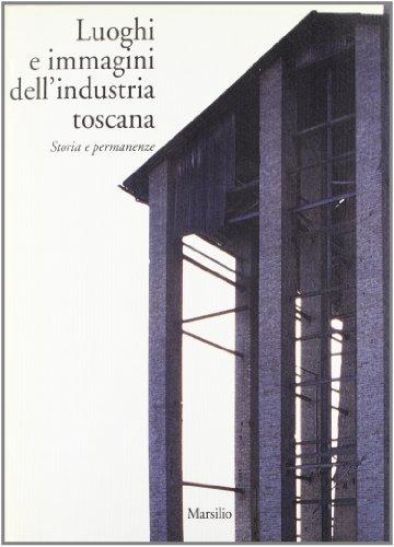 9788831758703: Luoghi e immagini dell'industria toscana. Storia e permanenze
