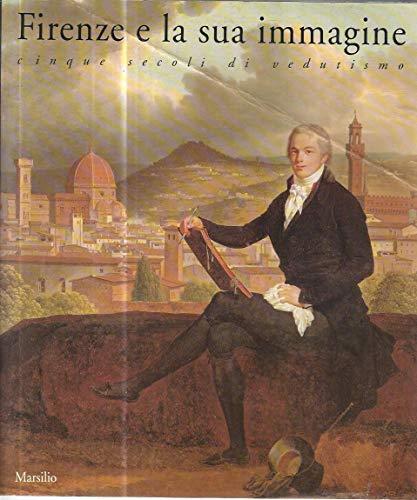 Firenze e la sua immagine. Cinque secoli di vedutismo.: Catalogo della Mostra: