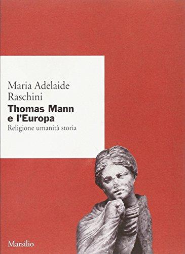 Thomas Mann e l'Europa. Religione umanità storia.: Raschini, Maria Adelaide.
