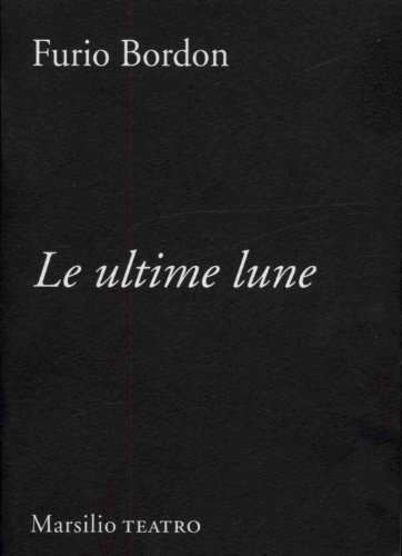 Le ultime lune (Teatro) (Italian Edition) (9788831762915) by Furio Bordon