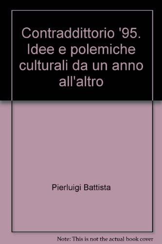Contraddittorio '95. Idee e polemiche culturali da un anno all'altro.: Battista,Pierluigi...