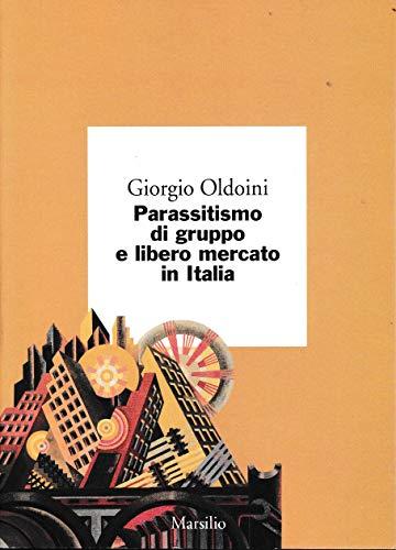 Parassitismo di gruppo e libero mercato in Italia.: Oldoini,Giorgio.