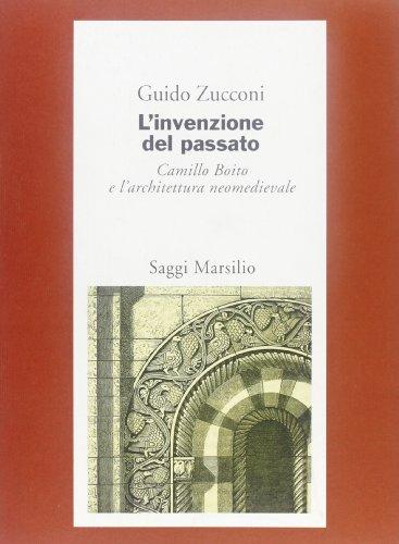 L'invenzione del passato. Camillo Boito e l'architettura neomedievale 1855-1890: Zucconi ...