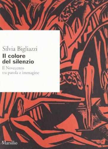 Il colore del silenzio. Il Novecento tra: Bigliazzi,Silvia.