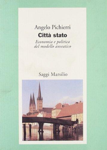 Città stato. Economia e politica del modello anseatico.: Pichierri,Angelo.