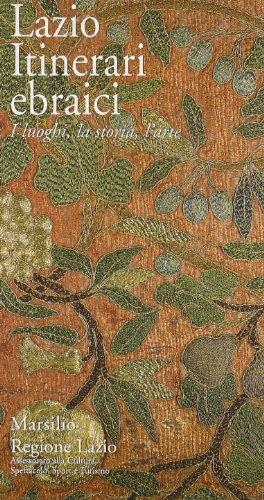 Lazio, itinerari ebraici. I luoghi, la storia, l'arte.: Migliau,Bice. Procaccia,Micaela.