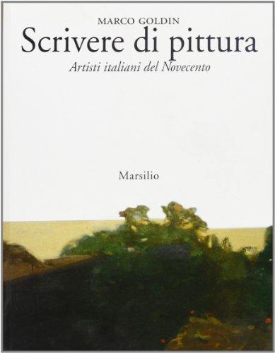 Scrivere di pittura. Artisti italiani del Novecento.: Goldin,Marco.