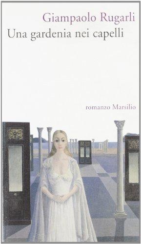 Una gardenia nei capelli (Romanzi e racconti) (Italian Edition) (8831768719) by Rugarli, Giampaolo