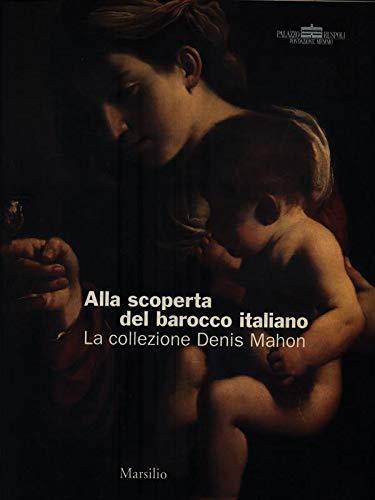 Alla scoperta del Barocco italiano. La collezione Denis Mahon.: Catalogo della Mostra: