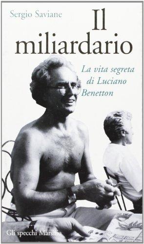 9788831768900: Il miliardario. La vita segreta di Luciano Benetton