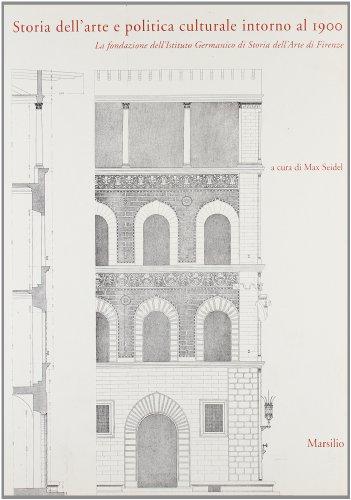 Storia dell'arte e politica culturale intorno al 1900. La fondazione dell'Ist.Germanico ...