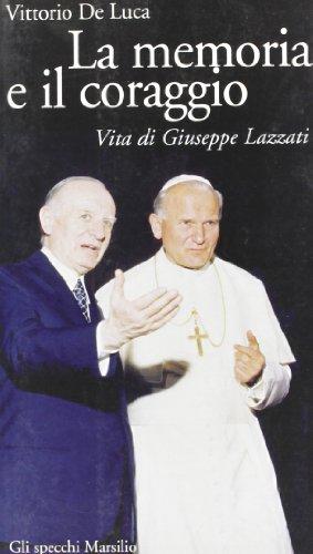 La memoria e il coraggio. Vita di Giuseppe Lazzati.: De Luca,Vittorio.