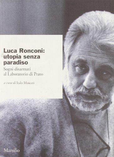 9788831772747: Luca Ronconi: Utopia senza paradiso : sogni disarmati al Laboratorio di Prato (Ricerche) (Italian Edition)