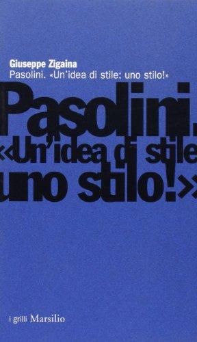 Pasolini. Un'idea di stile: uno stilo!: Zigaina,Giuseppe.