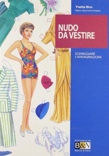 Nudo da vestire. Sceneggiare l'immaginazione.: Biro,Yvette. Ripeau,Marie-Geneviève.
