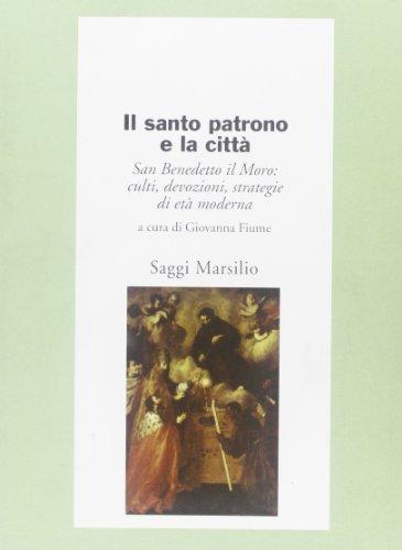 Il santo patrono e la città. San Benedetto il Moro: culti, devozioni, strategia di et&agrave...