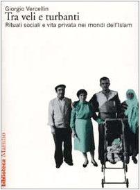 9788831773966: Tra veli e turbanti: Rituali sociali e vita privata nei mondi dell'Islam (Saggi Marsilio) (Italian Edition)