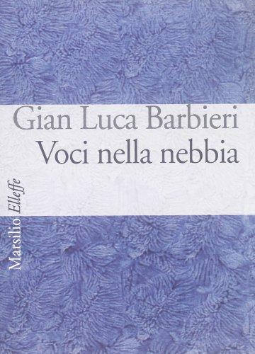 Voci nella nebbia [testo a fronte]: Barbieri, Gian Luca