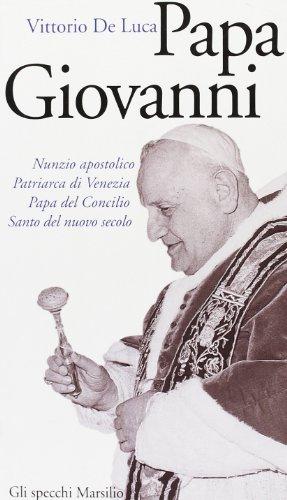 9788831775397: Papa Giovanni: Nunzio apostolico, patriarca di Venezia, papa del Concilio, santo del nuovo secolo (Gli Specchi della memoria)