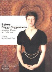 9788831777377: Before Peggy Guggenheim: American women art collectors (I libri del Dipartimento di studi anglo-americani e ibero- americani, Università Ca' Foscari di Venezia)