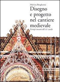 9788831778152: Disegno e progetto nel cantiere medievale: Esempi toscani del XIV secolo