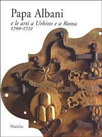 9788831778626: Papa Albani e le arti a Urbino e Roma (1700-1721)